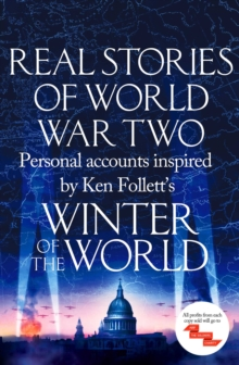 Real Stories of World War Two : Personal accounts inspired by Ken Follett's Winter of the World, EPUB eBook