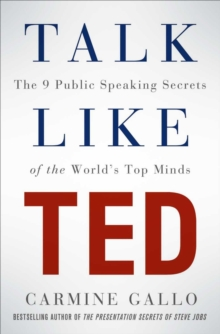 Talk Like TED : The 9 Public Speaking Secrets of the World's Top Minds, Paperback / softback Book
