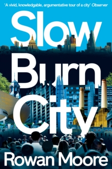 Slow Burn City : London in the Twenty-First Century, Paperback Book