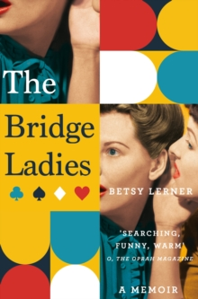 The Bridge Ladies : A Memoir, Paperback Book