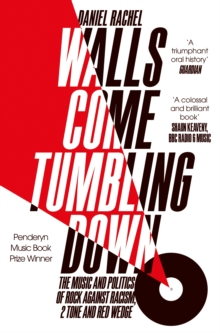 Walls Come Tumbling Down : The Music and Politics of Rock Against Racism, 2 Tone and Red Wedge, Paperback Book
