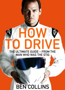 How To Drive: The Ultimate Guide, from the Man Who Was the Stig, Paperback Book