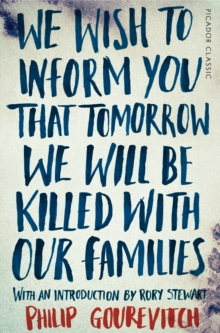 We Wish to Inform You That Tomorrow We Will Be Killed With Our Families, Paperback / softback Book