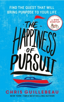 The Happiness of Pursuit : Find the Quest that will Bring Purpose to Your Life, Paperback / softback Book