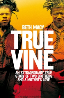 Truevine : An Extraordinary True Story of Two Brothers and a Mother's Love, Paperback Book