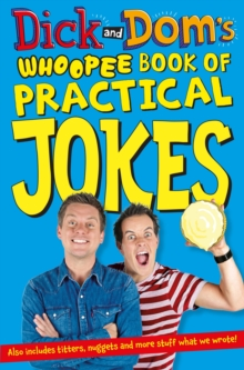 Dick and Dom's Whoopee Book of Practical Jokes, Paperback / softback Book