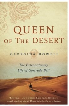 Queen of the Desert : The Extraordinary Life of Gertrude Bell, Paperback / softback Book