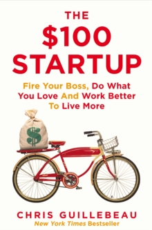 The $100 Startup : Fire Your Boss, Do What You Love and Work Better to Live More, Paperback Book