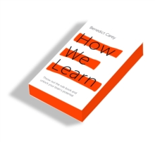 How We Learn : Throw out the rule book and unlock your brain's potential, Paperback Book
