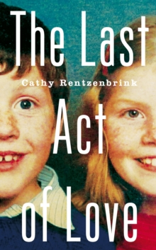 The Last Act of Love : The Story of My Brother and His Sister, Hardback Book