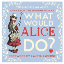 What Would Alice Do? : Advice for the Modern Woman, Hardback Book