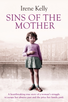 Sins of the Mother : A heartbreaking true story of a woman's struggle to escape her past and the price her family paid, Paperback / softback Book