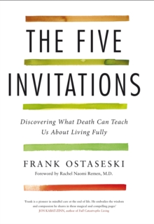 The Five Invitations : Discovering What Death Can Teach Us About Living Fully, Hardback Book