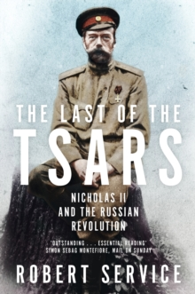The Last of the Tsars : Nicholas II and the Russian Revolution, Paperback Book