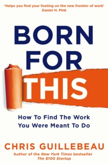 Born For This : How to Find the Work You Were Meant to Do, Paperback / softback Book