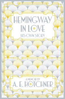 Hemingway in Love : His Own Story, Paperback Book