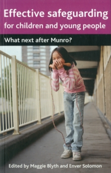Effective safeguarding for children and young people : What next after Munro?, Paperback / softback Book