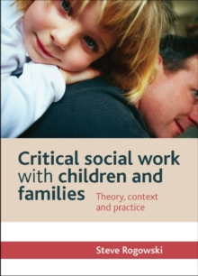 Critical Social Work with Children and Families : Theory, Context and Practice, Paperback / softback Book