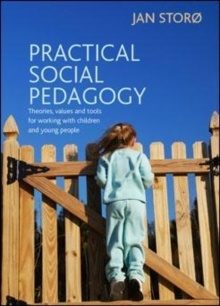 Practical social pedagogy : Theories, values and tools for working with children and young people, Paperback Book