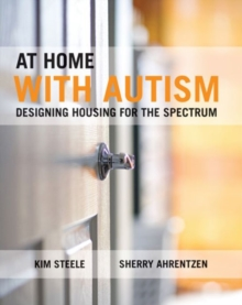 At Home with Autism : Designing Housing for the Spectrum, Hardback Book