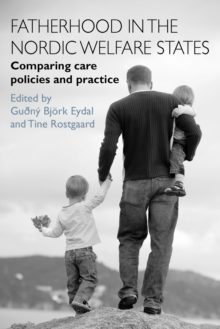Fatherhood in the Nordic Welfare States : Comparing Care Policies and Practice, Hardback Book