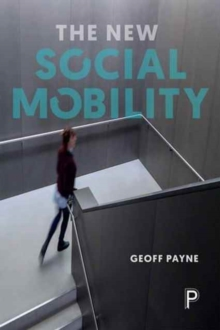 The New Social Mobility : How the Politicians Got it Wrong, Paperback Book