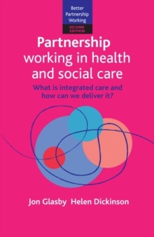 Partnership Working in Health and Social Care : What is Integrated Care and How Can We Deliver It?, Paperback / softback Book
