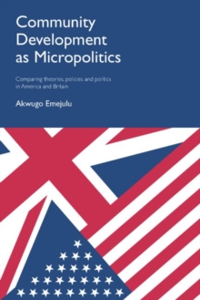 Community development as micropolitics : Comparing theories, policies and politics in America and Britain, Paperback / softback Book