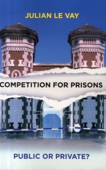 Competition for Prisons : Public or Private?, Paperback Book