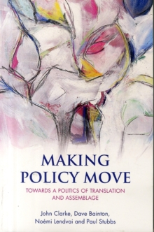 Making policy move : Towards a politics of translation and assemblage, Paperback / softback Book