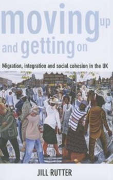 Moving up and getting on : Migration, integration and social cohesion in the UK, Paperback Book