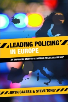 Leading Policing in Europe : An Empirical Study of Strategic Police Leadership, Hardback Book