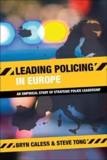 Leading policing in Europe : An empirical study of strategic police leadership, Paperback Book