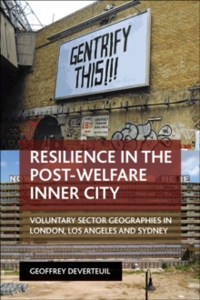 Resilience in the post-welfare inner city : Voluntary sector geographies in London, Los Angeles and Sydney, Paperback Book