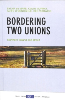 Bordering two unions : Northern Ireland and Brexit, Paperback / softback Book