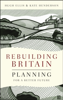 Rebuilding Britain : Planning for a Better Future, Paperback Book
