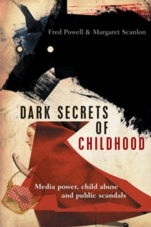 Dark secrets of childhood : Media power, child abuse and public scandals, Paperback Book