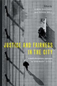 Justice and Fairness in the City : A Multi-Disciplinary Approach to 'Ordinary' Cities, Paperback Book