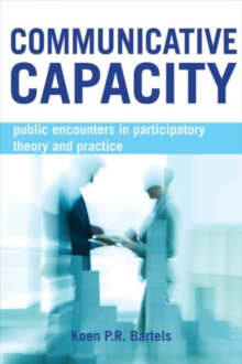 Communicative Capacity : Public Encounters in Participatory Theory and Practice, Hardback Book