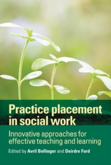 Practice Placement in Social Work : Innovative Approaches for Effective Teaching and Learning, Paperback Book