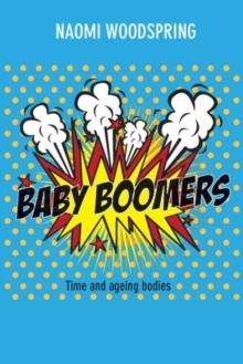 Baby Boomers : Time and Ageing Bodies, Hardback Book