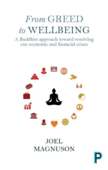 From greed to wellbeing : A Buddhist approach to resolving our economic and financial crises, Paperback / softback Book