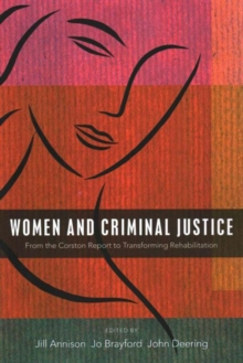 Women and Criminal Justice : From the Corston Report to Transforming Rehabilitation, Paperback Book