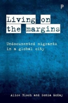 Living on the margins : Undocumented migrants in a global city, Paperback Book