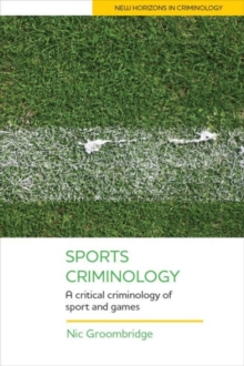 Sports Criminology : A Critical Criminology of Sport and Games, Hardback Book