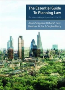 The essential guide to planning law : Decision-making and practice in the UK, Paperback / softback Book