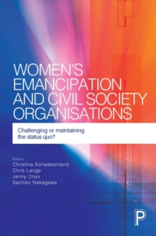 Women's emancipation and civil society organisations : Challenging or maintaining the status quo?, Hardback Book