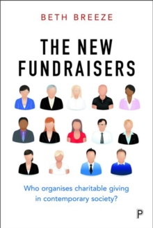 The New Fundraisers : Who organises charitable giving in contemporary society?, Hardback Book