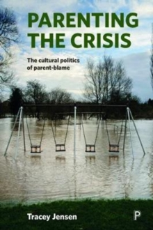 Parenting the crisis : The cultural politics of parent-blame, Paperback Book