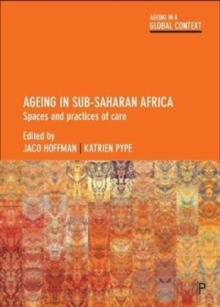 Ageing in Sub-Saharan Africa : Spaces and Practices of Care, Paperback Book